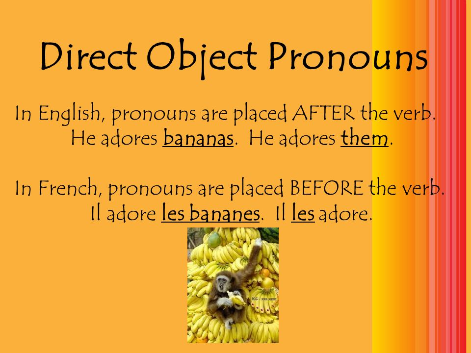 Direct Object Pronouns In English, pronouns are placed AFTER the verb.