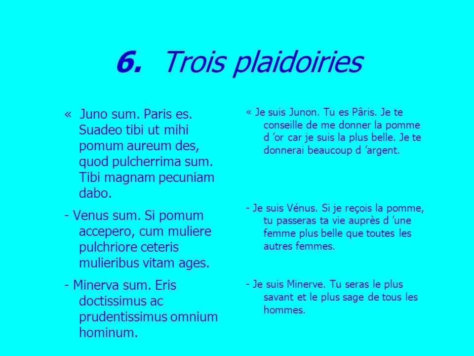 « Juno sum. Paris es. Suadeo tibi ut mihi pomum aureum des, quod pulcherrima sum. Tibi magnam pecuniam dabo. - Venus sum. Si pomum accepero, cum mulie