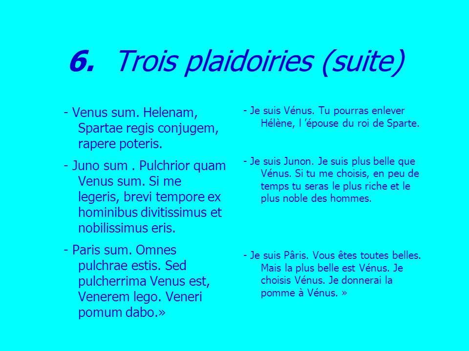 - Venus sum. Helenam, Spartae regis conjugem, rapere poteris. - Juno sum. Pulchrior quam Venus sum. Si me legeris, brevi tempore ex hominibus divitiss