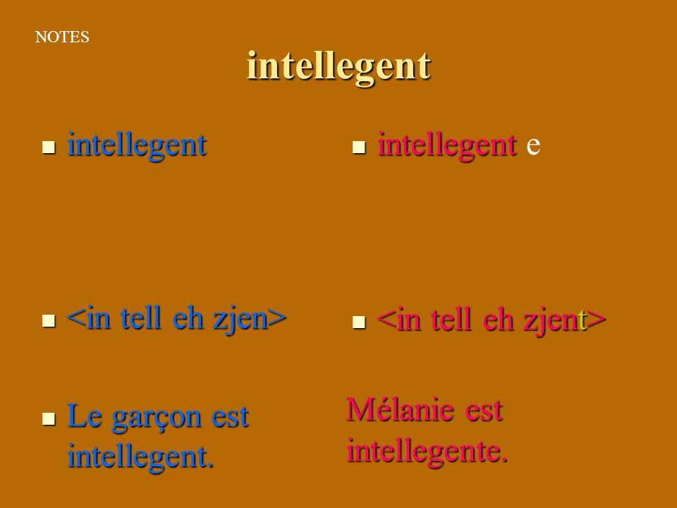 intellegent intellegent intellegent Le garçon est intellegent. Le garçon est intellegent. e Mélanie est intellegente. NOTES