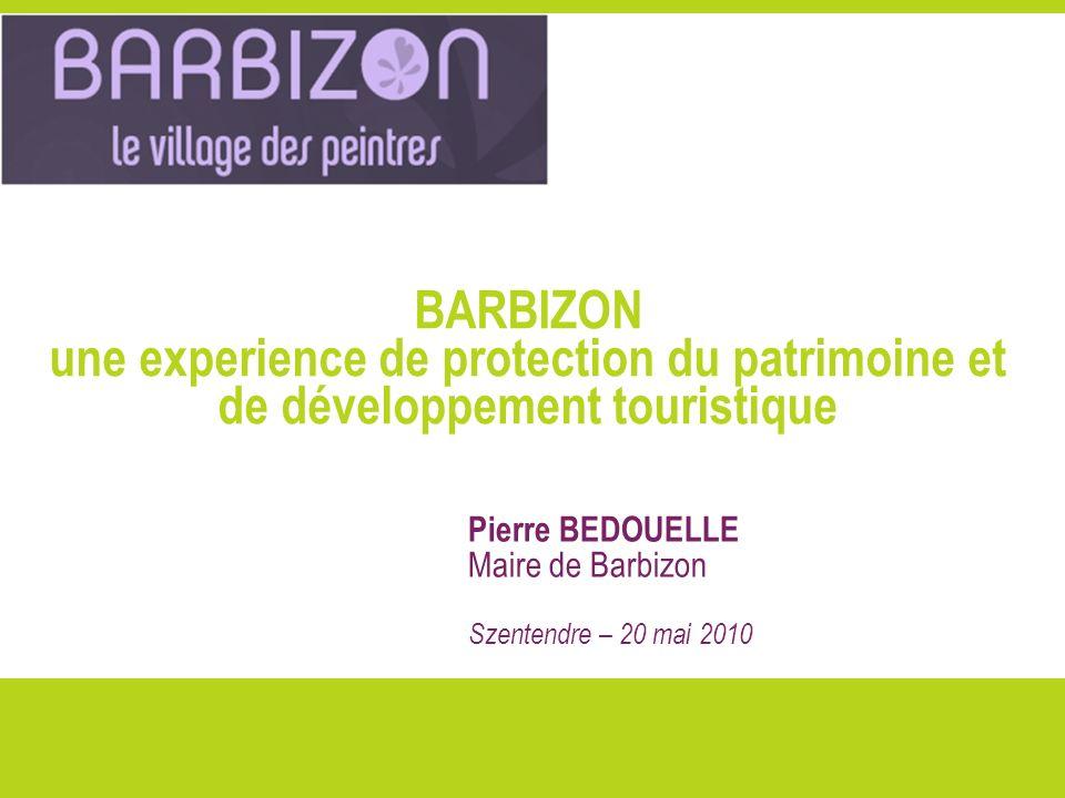BARBIZON une experience de protection du patrimoine et de développement touristique Pierre BEDOUELLE Maire de Barbizon Szentendre – 20 mai 2010
