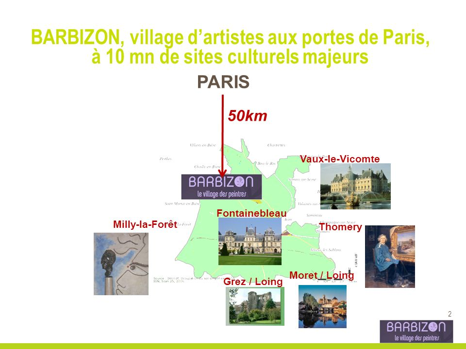 2 BARBIZON, village dartistes aux portes de Paris, à 10 mn de sites culturels majeurs Milly-la-Forêt Vaux-le-Vicomte PARIS 50km Thomery Fontainebleau