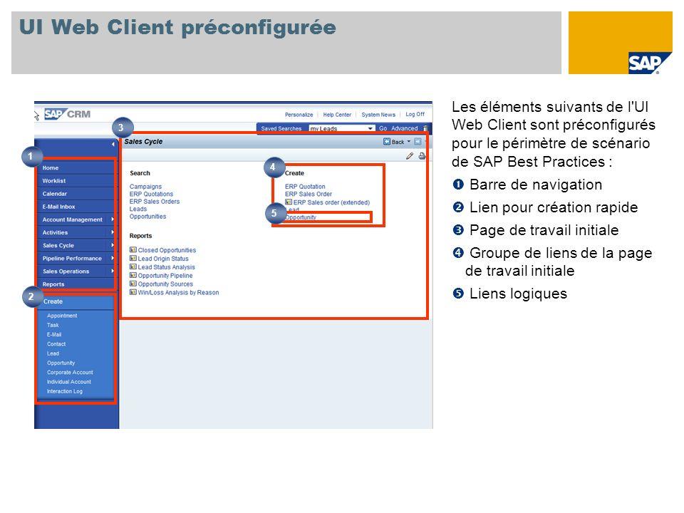 UI Web Client préconfigurée Les éléments suivants de l'UI Web Client sont préconfigurés pour le périmètre de scénario de SAP Best Practices : Barre de