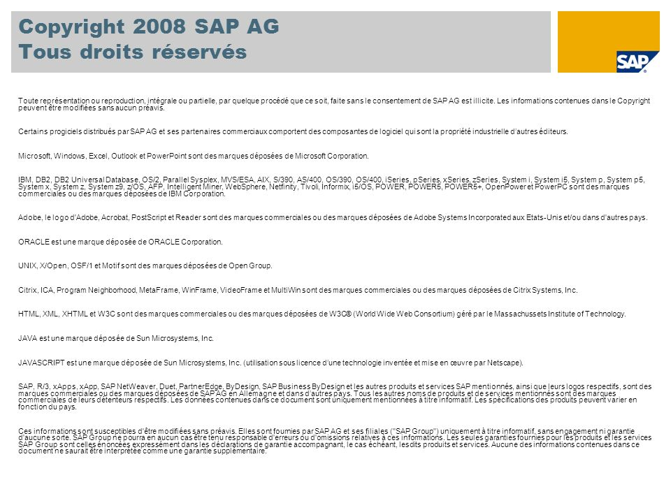 Copyright 2008 SAP AG Tous droits réservés Toute représentation ou reproduction, intégrale ou partielle, par quelque procédé que ce soit, faite sans l