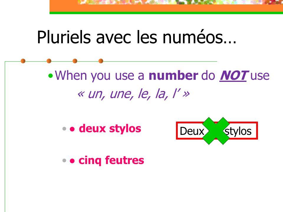 Pluriels avec les numéos… When you use a number do NOT use « un, une, le, la, l » deux stylos cinq feutres Deux les stylos