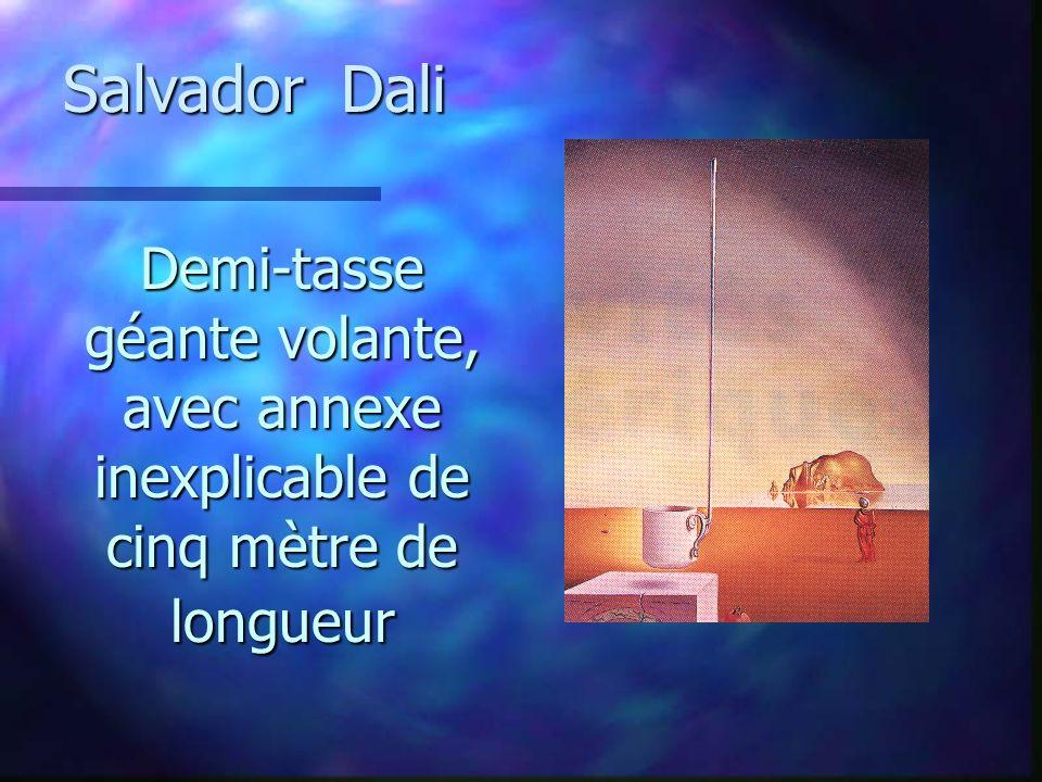 Demi-tasse géante volante, avec annexe inexplicable de cinq mètre de longueur Salvador Dali