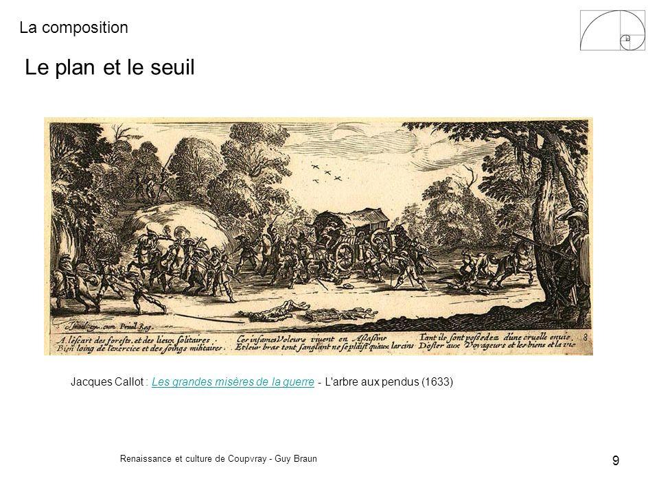 La composition Renaissance et culture de Coupvray - Guy Braun 9 Le plan et le seuil Jacques Callot : Les grandes misères de la guerre - L'arbre aux pe