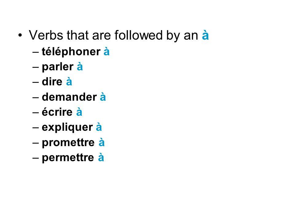 Verbs that are followed by an à –téléphoner à –parler à –dire à –demander à –écrire à –expliquer à –promettre à –permettre à