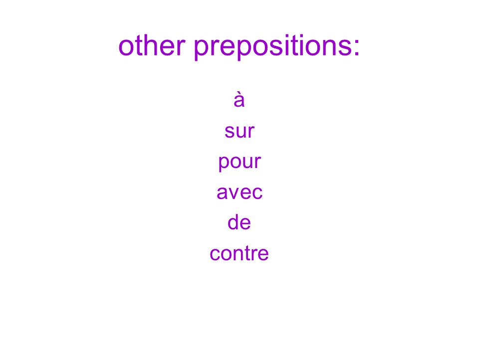 other prepositions: à sur pour avec de contre
