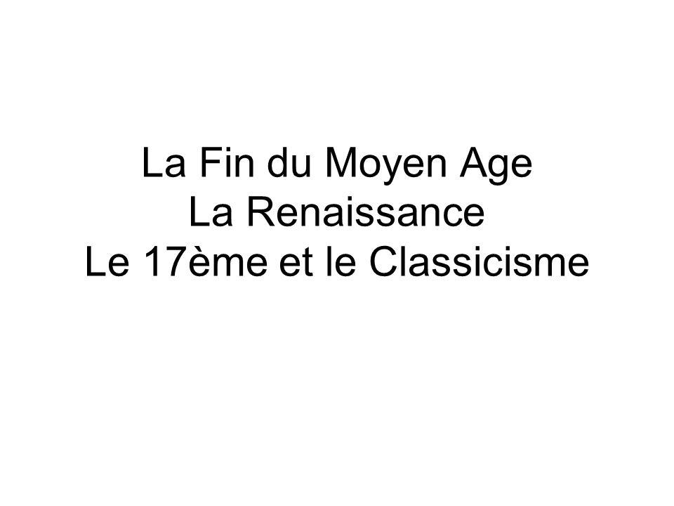 La Fin du Moyen Age La Renaissance Le 17ème et le Classicisme