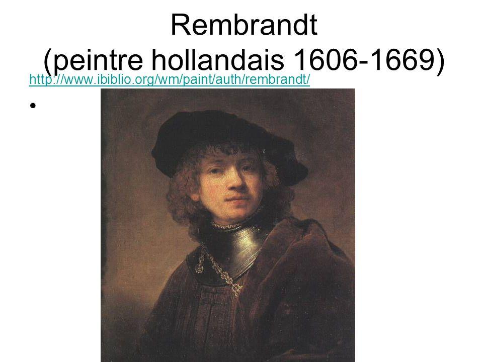 Rembrandt (peintre hollandais 1606-1669) http://www.ibiblio.org/wm/paint/auth/rembrandt/