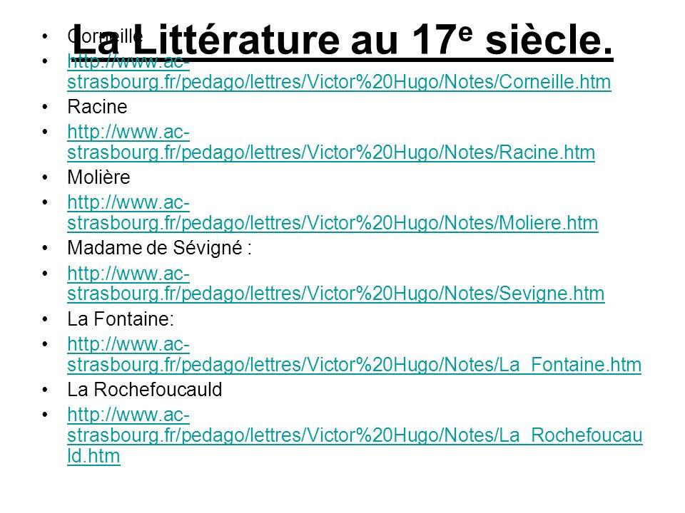 La Littérature au 17 e siècle. Corneille http://www.ac- strasbourg.fr/pedago/lettres/Victor%20Hugo/Notes/Corneille.htmhttp://www.ac- strasbourg.fr/ped