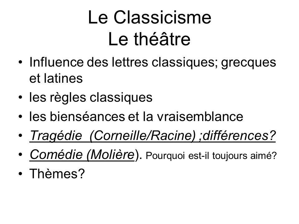 Le Classicisme Le théâtre Influence des lettres classiques; grecques et latines les règles classiques les bienséances et la vraisemblance Tragédie (Co