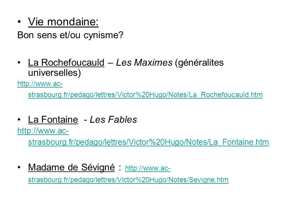 Vie mondaine: Bon sens et/ou cynisme? La Rochefoucauld – Les Maximes (généralites universelles) http://www.ac- strasbourg.fr/pedago/lettres/Victor%20H