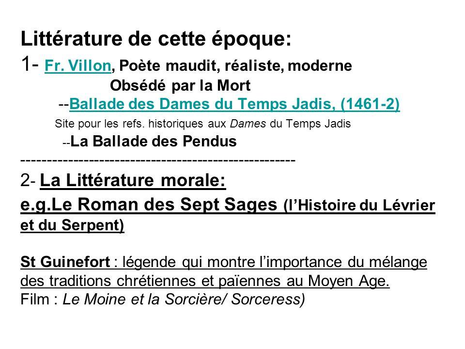 Littérature de cette époque: 1- Fr. Villon, Poète maudit, réaliste, moderne Obsédé par la Mort --Ballade des Dames du Temps Jadis, (1461-2) Site pour