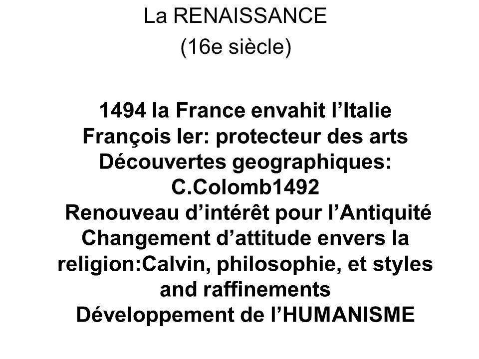 La RENAISSANCE (16e siècle) 1494 la France envahit lItalie François Ier: protecteur des arts Découvertes geographiques: C.Colomb1492 Renouveau dintérê