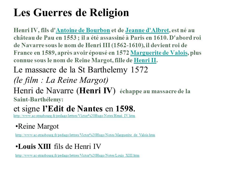 Les Guerres de Religion Henri IV, fils d'Antoine de Bourbon et de Jeanne d'Albret, est né au château de Pau en 1553 ; il a été assassiné à Paris en 16