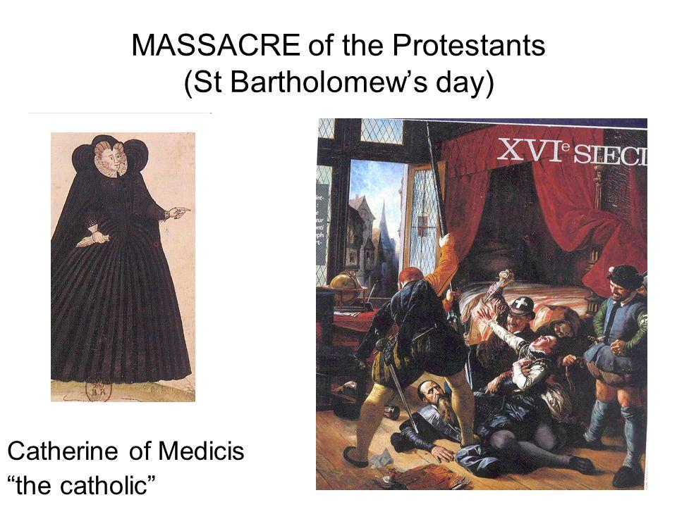 MASSACRE of the Protestants (St Bartholomews day) Catherine of Medicis the catholic