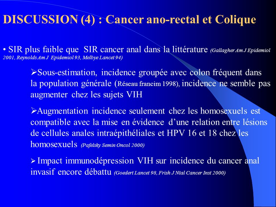 DISCUSSION (4) : Cancer ano-rectal et Colique SIR plus faible que SIR cancer anal dans la littérature (Gallagher Am J Epidemiol 2001, Reynolds Am J Ep