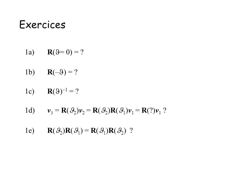Exercices 1a)R( = 0) = .1b)R(– ) = . 1c)R( ) –1 = .