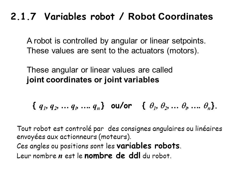 2.1.7 Variables robot / Robot Coordinates Tout robot est controlé par des consignes angulaires ou linéaires envoyées aux actionneurs (moteurs).