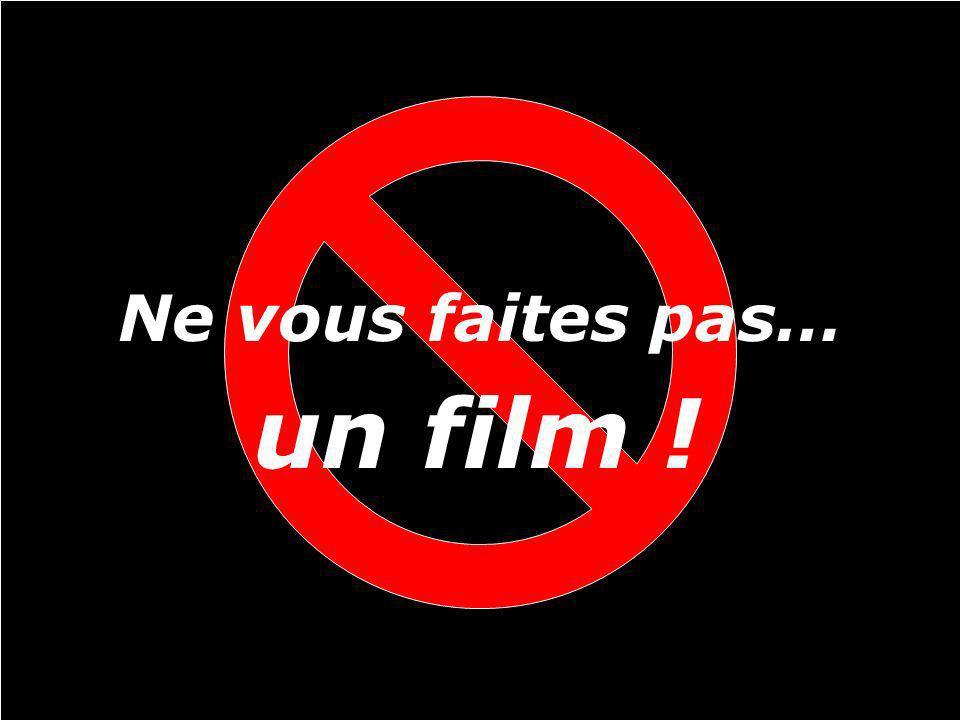 Ne vous faites pas… un film !