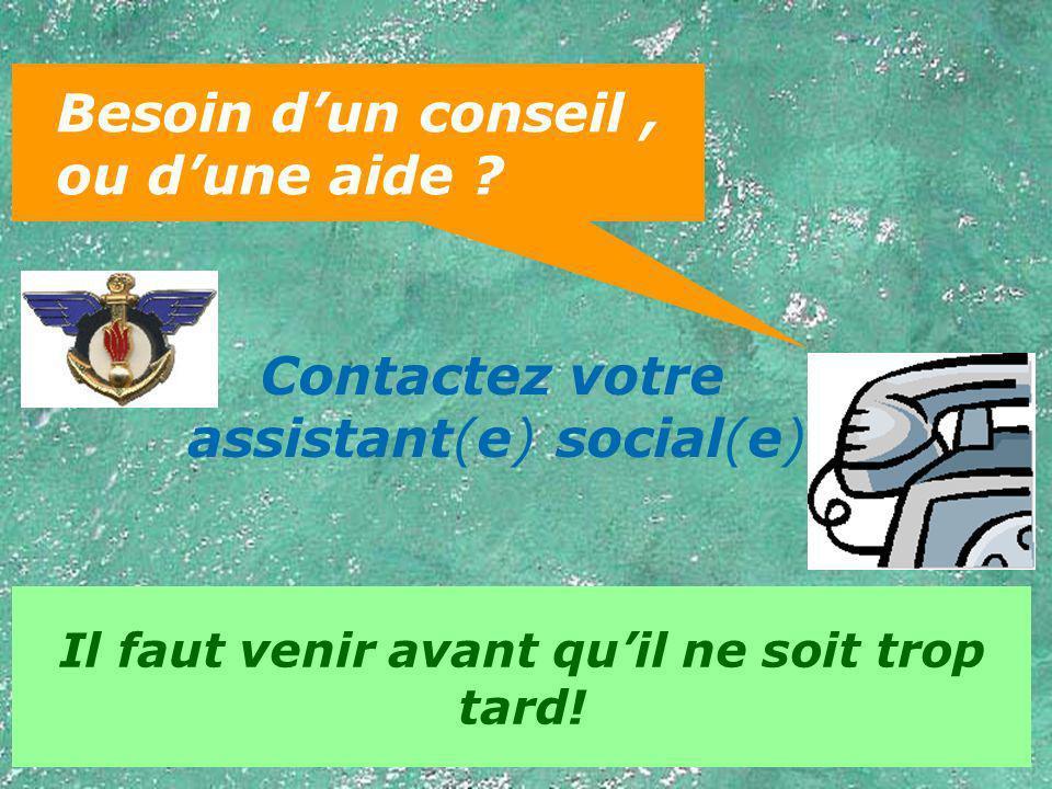 Contactez votre assistant(e) social(e) Il faut venir avant quil ne soit trop tard! Besoin dun conseil, ou dune aide ?