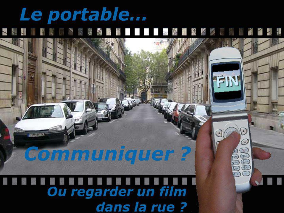 FIN Le portable… Ou regarder un film dans la rue ? Communiquer ?