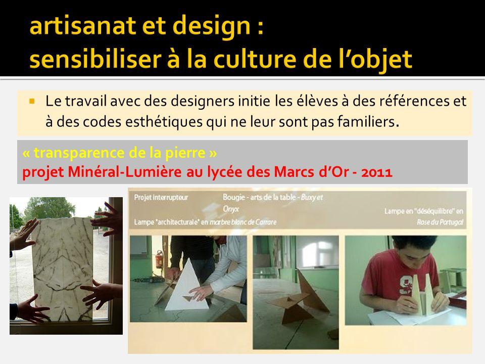 Le travail avec des designers initie les élèves à des références et à des codes esthétiques qui ne leur sont pas familiers. « transparence de la pierr