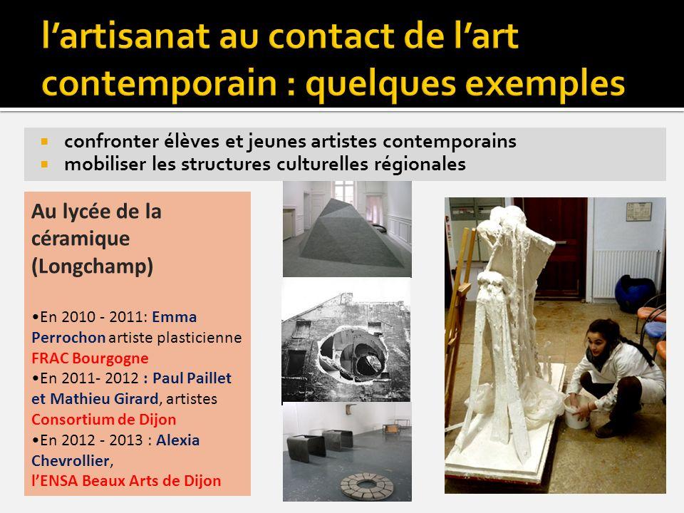 confronter élèves et jeunes artistes contemporains mobiliser les structures culturelles régionales Au lycée de la céramique (Longchamp) En 2010 - 2011