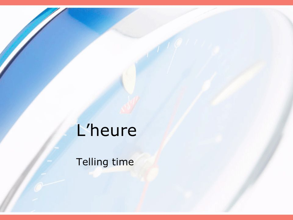 Lheure Telling time