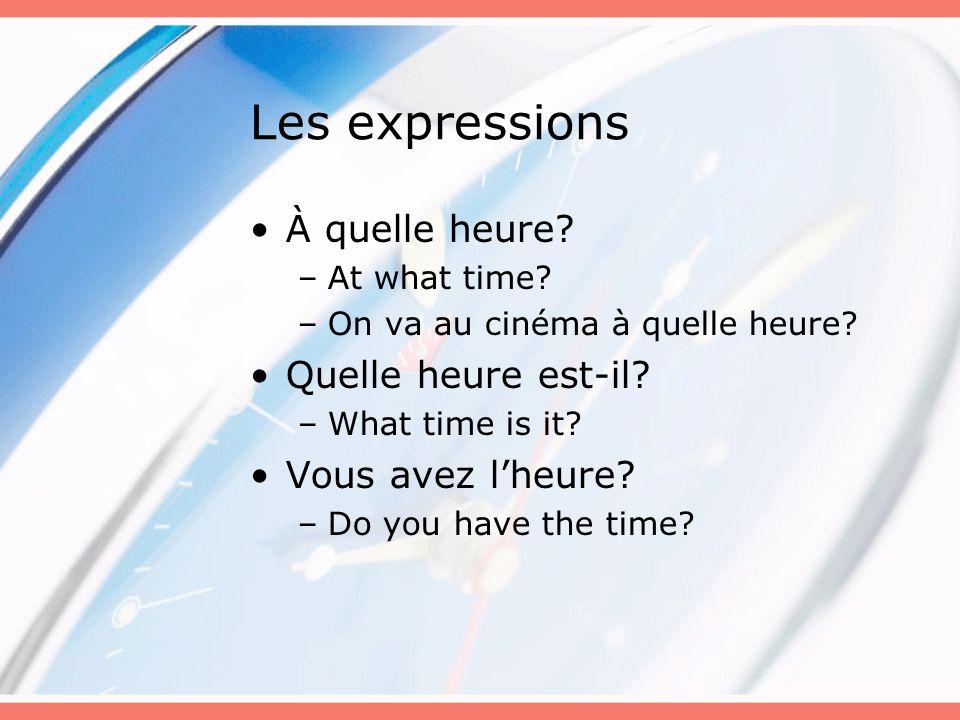 Exercice Write the following times in both informal and formal time: –4:30 pm Il est quatre heures et demie de laprès-midi.