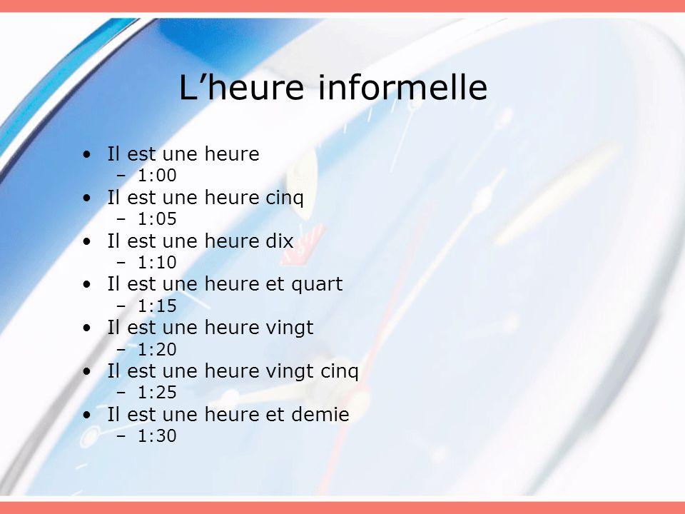 Lheure informelle If over 30 minutes: –Il est –next hour –heure(s) –moins –minutes until next hour OR: –le quart (moins le quart = :45)