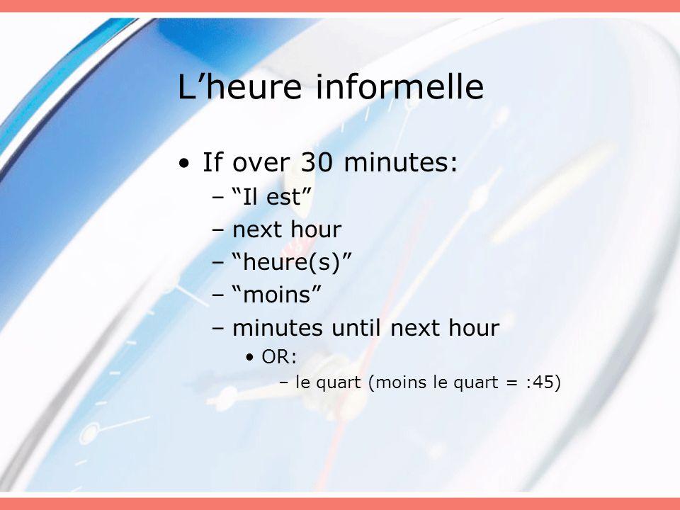 Lheure informelle Il est deux heures moins vingt cinq –1:35 Il est deux heures moins vingt –1:40 Il est deux heures moins le quart –1:45 Il est deux heures moins dix –1:50 Il est deux heures moins cinq –1:55