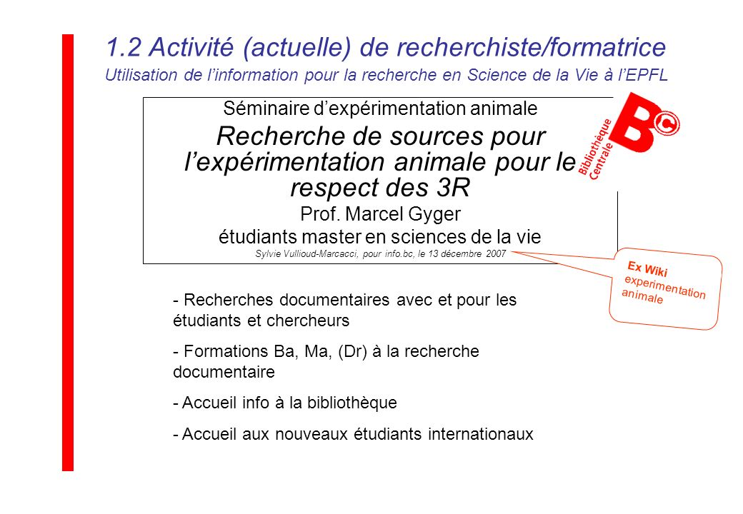 Séminaire dexpérimentation animale Recherche de sources pour lexpérimentation animale pour le respect des 3R Prof. Marcel Gyger étudiants master en sc
