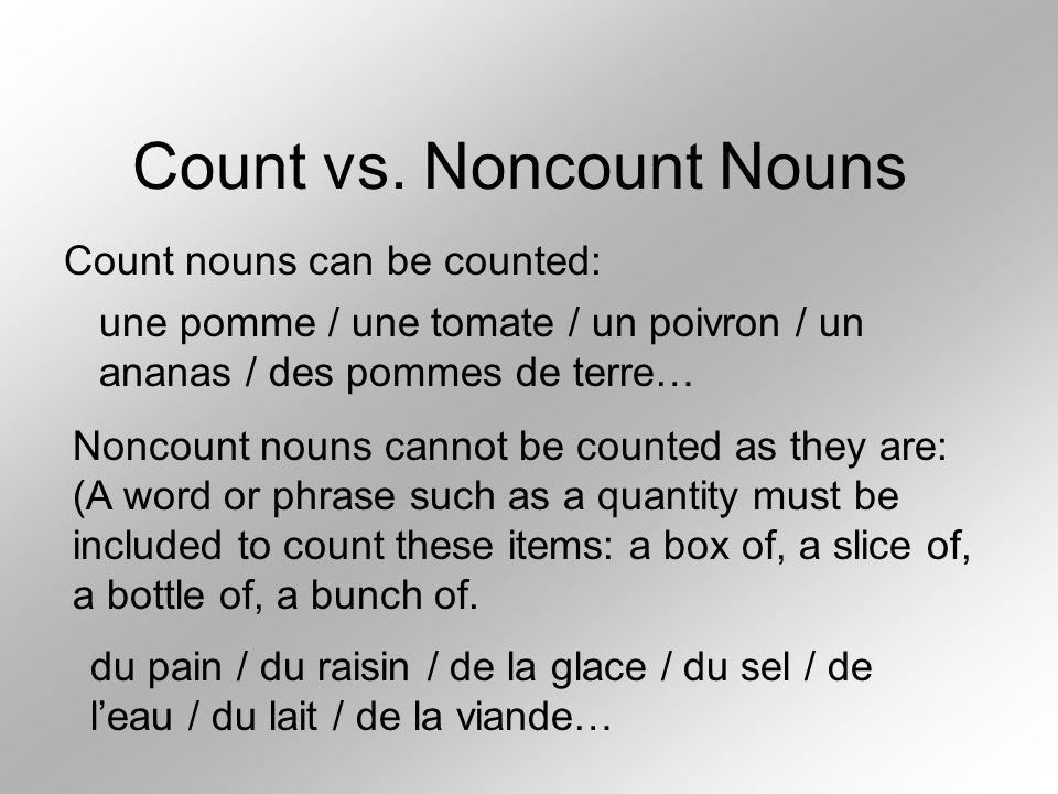 Count vs. Noncount Nouns Count nouns can be counted: une pomme / une tomate / un poivron / un ananas / des pommes de terre… Noncount nouns cannot be c