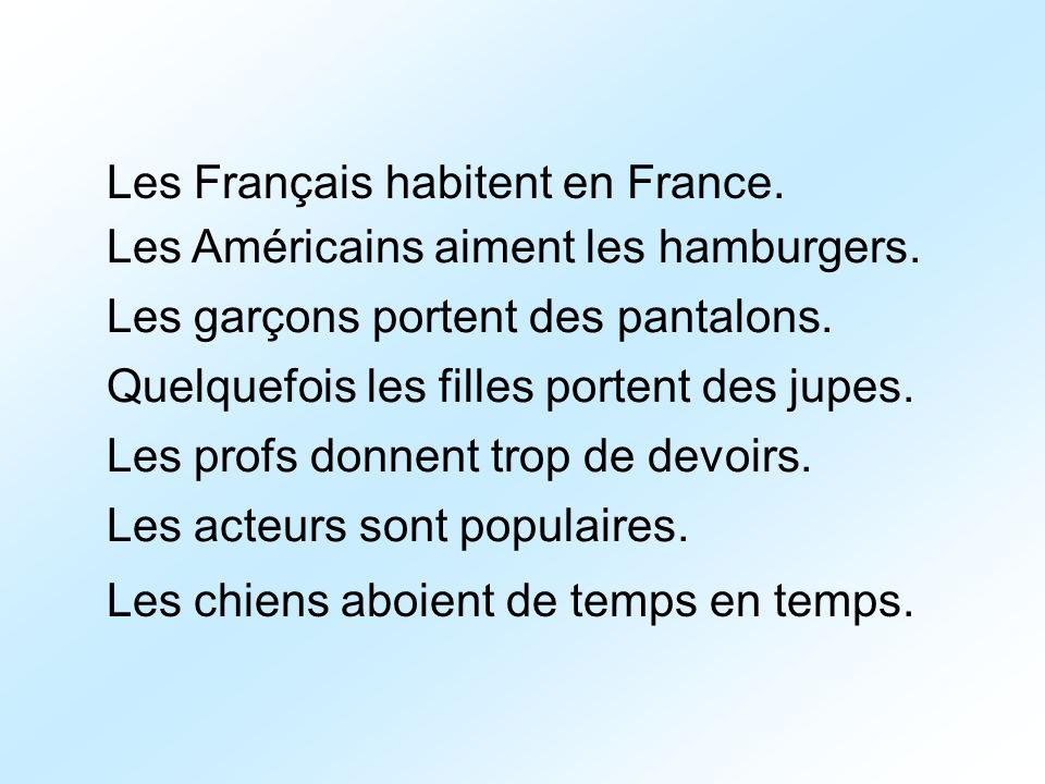 Les Français habitent en France. Les Américains aiment les hamburgers. Les garçons portent des pantalons. Quelquefois les filles portent des jupes. Le