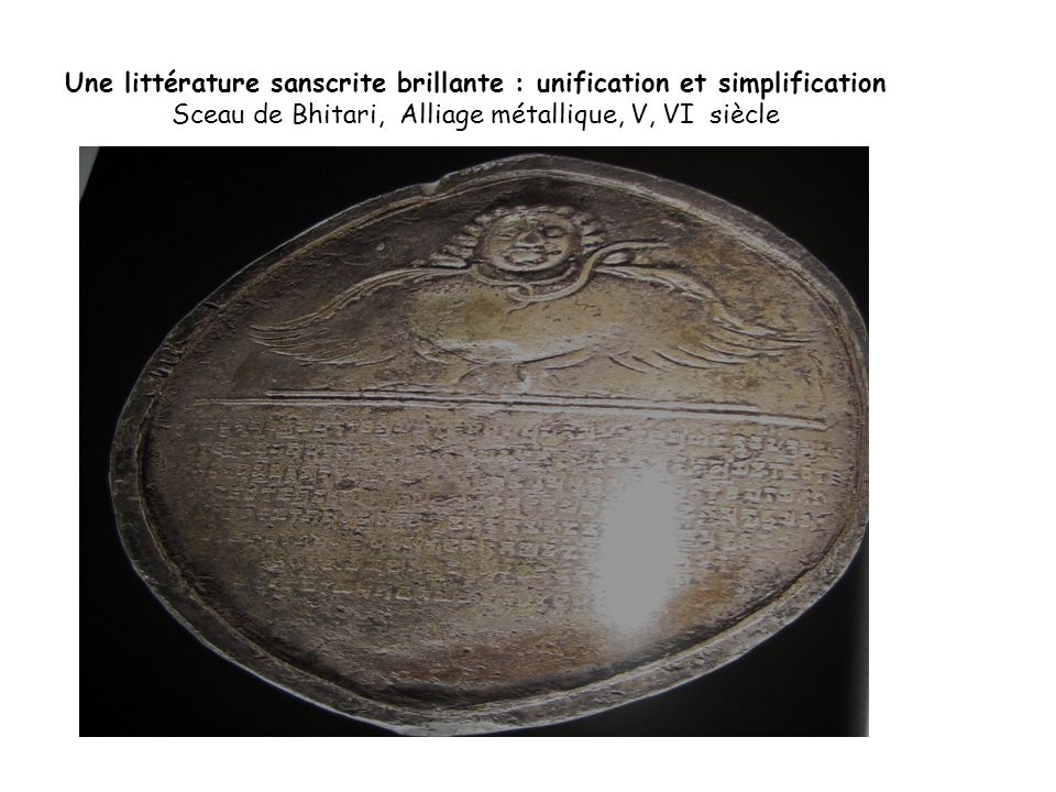 Une littérature sanscrite brillante : unification et simplification Sceau de Bhitari, Alliage métallique, V, VI siècle