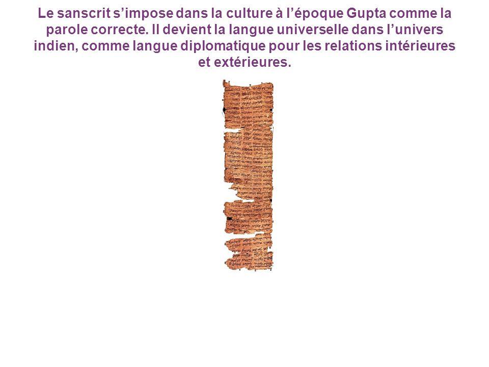 Le sanscrit simpose dans la culture à lépoque Gupta comme la parole correcte. Il devient la langue universelle dans lunivers indien, comme langue dipl