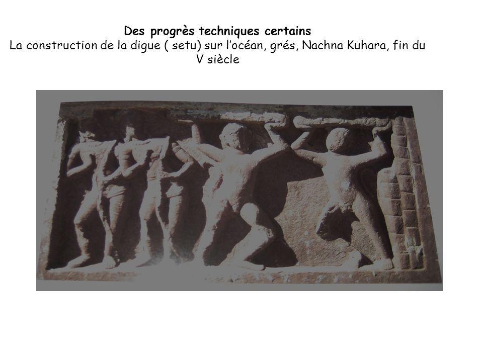 Des progrès techniques certains La construction de la digue ( setu) sur locéan, grés, Nachna Kuhara, fin du V siècle