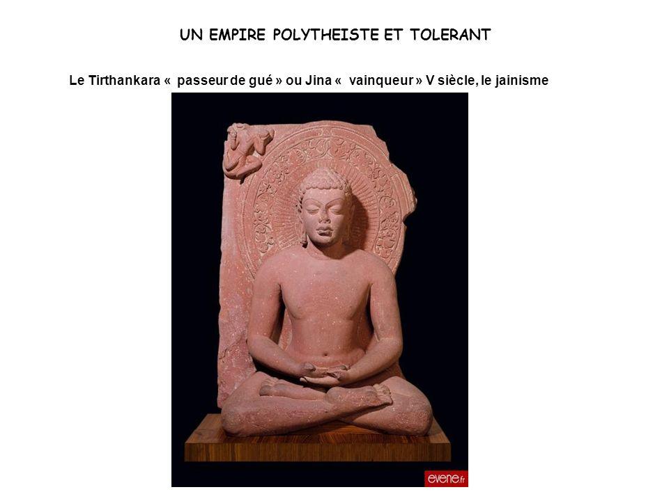 UN EMPIRE POLYTHEISTE ET TOLERANT Le Tirthankara « passeur de gué » ou Jina « vainqueur » V siècle, le jainisme