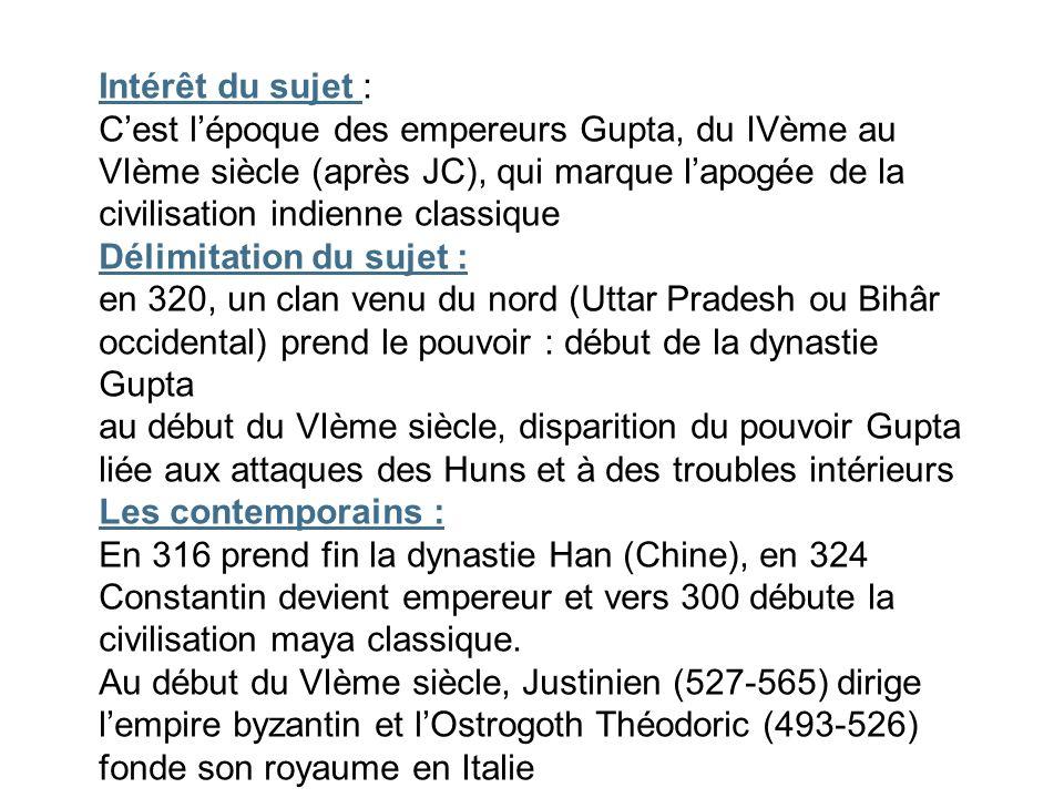 Intérêt du sujet : Cest lépoque des empereurs Gupta, du IVème au VIème siècle (après JC), qui marque lapogée de la civilisation indienne classique Dél
