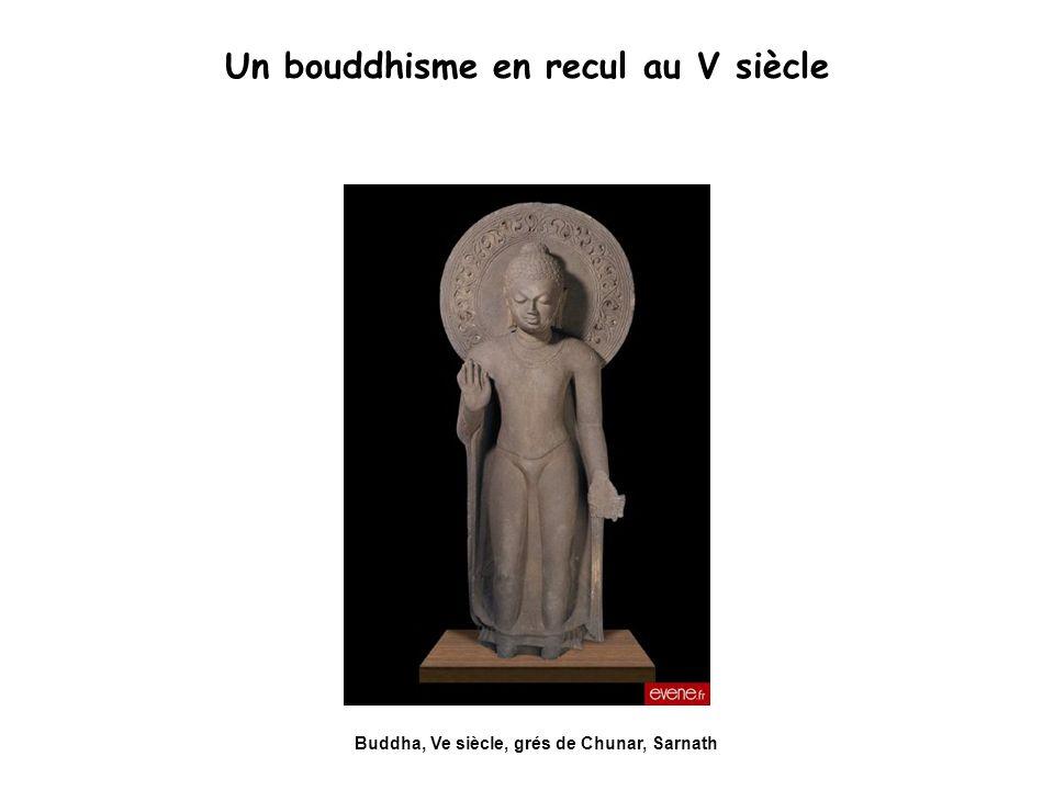 Un bouddhisme en recul au V siècle Buddha, Ve siècle, grés de Chunar, Sarnath