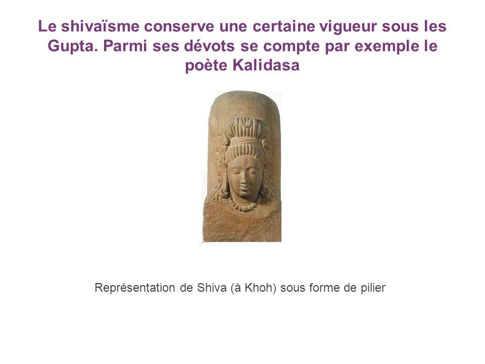 Le shivaïsme conserve une certaine vigueur sous les Gupta. Parmi ses dévots se compte par exemple le poète Kalidasa Représentation de Shiva (à Khoh) s