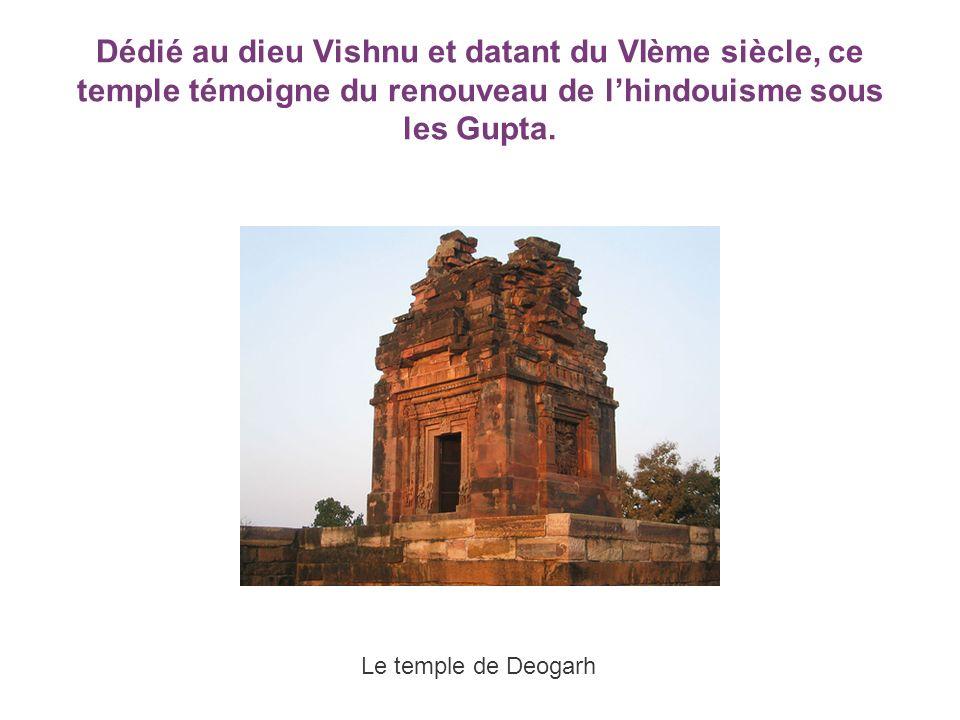 Dédié au dieu Vishnu et datant du VIème siècle, ce temple témoigne du renouveau de lhindouisme sous les Gupta. Le temple de Deogarh