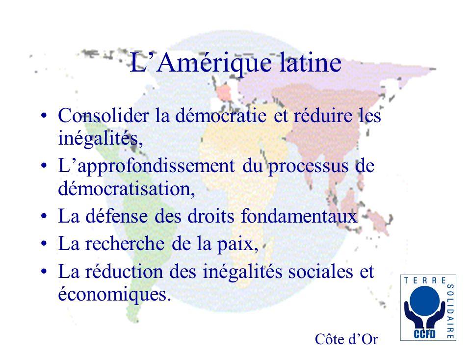 Côte dOr 17 LAmérique latine Consolider la démocratie et réduire les inégalités, Lapprofondissement du processus de démocratisation, La défense des droits fondamentaux La recherche de la paix, La réduction des inégalités sociales et économiques.