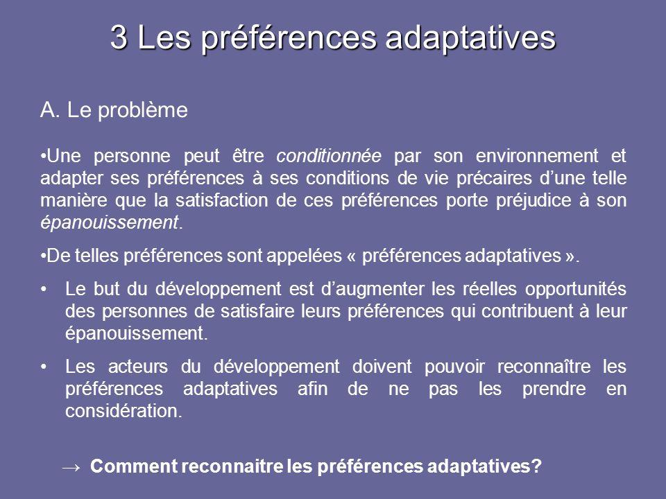 3 Les préférences adaptatives A. Le problème Une personne peut être conditionnée par son environnement et adapter ses préférences à ses conditions de
