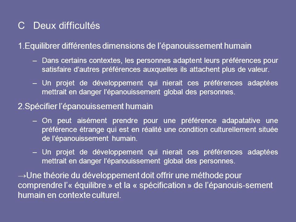 C Deux difficultés 1.Equilibrer différentes dimensions de lépanouissement humain –Dans certains contextes, les personnes adaptent leurs préférences po