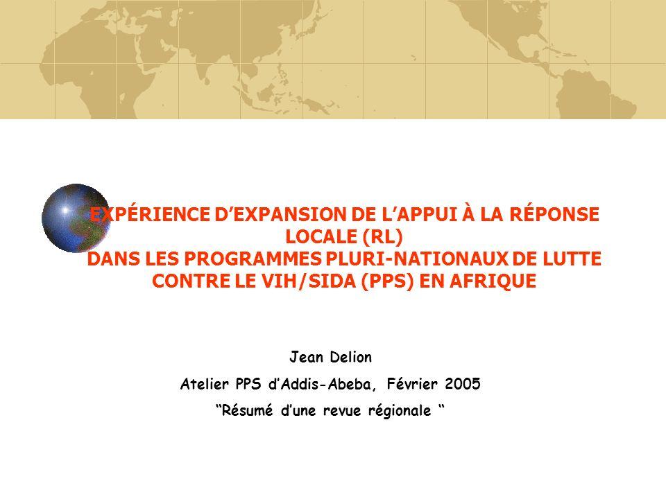 EXPÉRIENCE DEXPANSION DE LAPPUI À LA RÉPONSE LOCALE (RL) DANS LES PROGRAMMES PLURI-NATIONAUX DE LUTTE CONTRE LE VIH/SIDA (PPS) EN AFRIQUE Jean Delion
