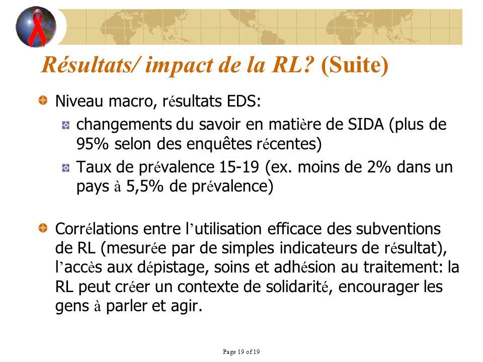 Page 19 of 19 Résultats/ impact de la RL? (Suite) Niveau macro, r é sultats EDS: changements du savoir en mati è re de SIDA (plus de 95% selon des enq